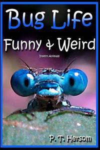 Bug Life Funny & Weird Insect Animals: Learn with Amazing Photos and Fun Facts about Bugs and Spiders
