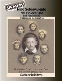 Sammy: Nino Sobreviviente del Holocausto, Guia y Cuaderno de Trabajo Para Los Maestros