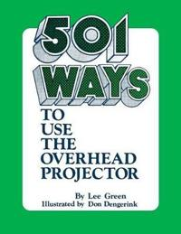 501 Ways to Use the Overhead Projector