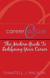 Career Couture: The Modern Guide to Redefining Your Career