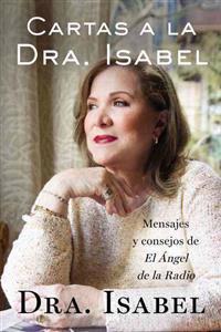 Cartas a la Dra. Isabel: Mensajes y Consejos de el Angel de la Radio = Letters to Dr. Isabel