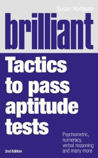 Brilliant tactics to pass aptitude tests - psychometric, numeracy, verbal r