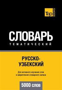Russko-Uzbekskij Tematicheskij Slovar' - 5000 Slov - Uzbek Vocabulary for Russian Speakers