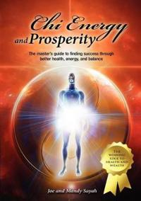 Chi Energy and Prosperity The Master's Guide to Finding Success Through Better Health, Energy, and Balance