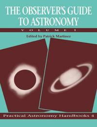 The Practical Astronomy Handbooks The Observer's Guide to Astronomy: Series Number 4