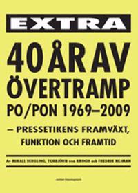 40 år av övertramp PO/PON 1969-2009 : kpressetikens framväxt, funktion och framtid