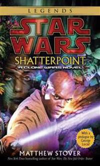 Shatterpoint: Star Wars Legends: A Clone Wars Novel