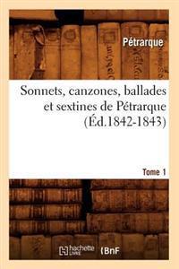 Sonnets, Canzones, Ballades Et Sextines de Petrarque. Tome 1 (Ed.1842-1843)