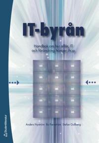 IT-byrån: handbok om hur affär, IT och förändring hänger ihop