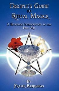 The Disciple's Guide to Ritual Magick