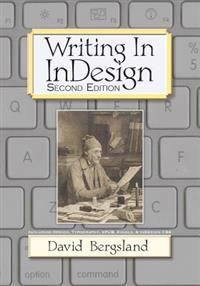 Writing in Indesign, 2nd Edition: Including Design, Typography, Epub, Kindle, & Indesign Cs6