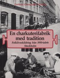 En charkuterifabrik med tradition : folklivsskildring från 1950-talets Stockholm
