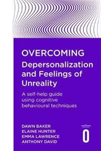 Overcoming depersonalisation and feelings of unreality - a self-help guide