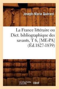 La France Litteraire Ou Dict. Bibliographique Des Savants, T 6, [Me-Pa] (Ed.1827-1839)