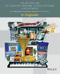 The Architecture of Computer Hardware, Systems Software, & Networking: An Information Technology Approach