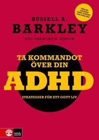 Ta kommandot över din ADHD : strategier för ett gott liv