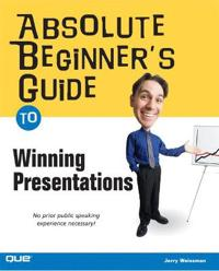 Absolute Beginner's Guide to Winning Presentations