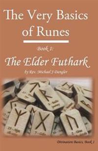 The Very Basics of Runes: Book 1: The Elder Futhark