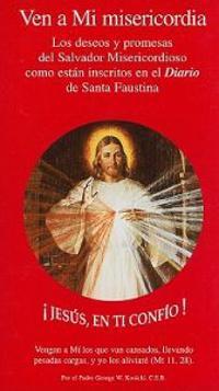 Ven A Mi Misericordia: Los Deseos y Promesas del Salvador Misericordioso Como Estan Inscritos en el Diario de Santa Faustina
