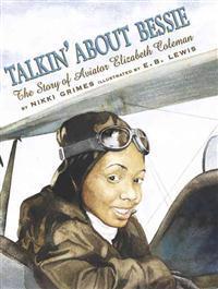 Talkin' about Bessie: The Story of Aviator Elizabeth Coleman
