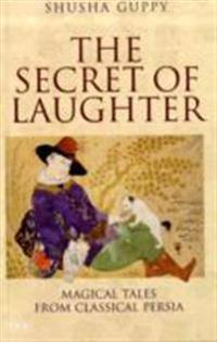 The Secret of Laughter: Magical Tales from Classical Persia