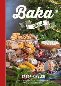 Baka till jul : från saffransbullar och pepparkakssnittar till julgodis och matbröd