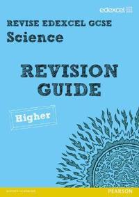Revise Edexcel: Edexcel GCSE Science Revision Guide - Higher