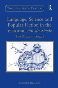 Language, Science And Popular Fiction in the Victorian Fin-de-Siecle