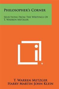 Philosopher's Corner: Selections from the Writings of T. Warren Metzger
