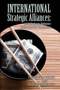 International Strategic Alliances: Joint Ventures Between Asian and U.S. Companies
