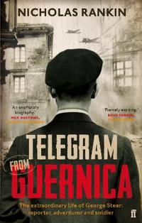 Telegram from guernica - the extraordinary life of george steer, war corres