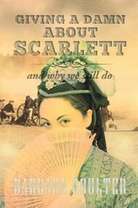 Giving a Damn about Scarlett: And Why We Still Do