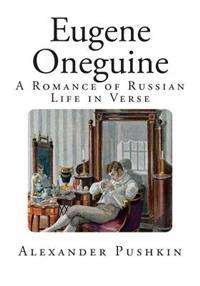 Eugene Oneguine: A Romance of Russian Life in Verse