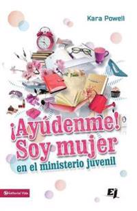 Ayudenme! soy mujer en el ministerio juvenil / Help! I'm a Woman in Youth Ministry!
