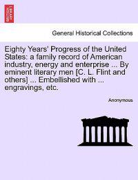 Eighty Years' Progress of the United States