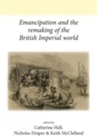 Emancipation and the Remaking of the British Imperial World