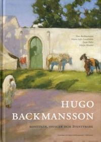Hugo Backmansson. Konstnär, officer och äventyrare