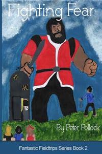 Fighting Fear: Book 2 in the Fantastic Fieldtrips Series