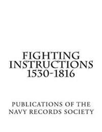 Fighting Instructions 1530-1816: Publications of the Navy Records Society Vol. XXIX