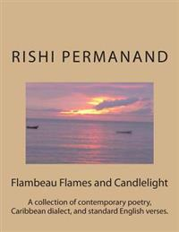 Flambeau Flames and Candlelight: A Collection of Contemporary Poetry, Caribbean Dialect, and Standard English Verses.