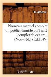 Nouveau Manuel Complet Du Po�lier-Fumiste Ou Trait� Complet de CET Art (�d.1849)