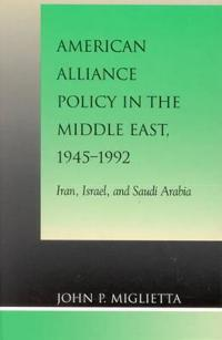 American Alliance Policy in the Middle East, 1945-1992