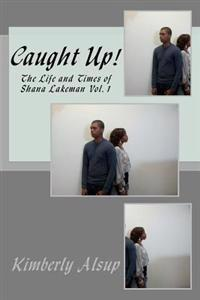 Caught Up!: The Life and Times of Shana Lakeman