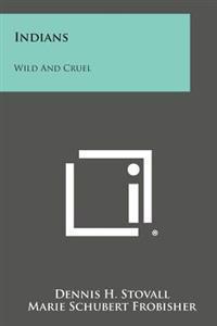 Indians: Wild and Cruel