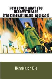 How to Get What You Need with Ease(the Blind Bartimaeus' Approach)