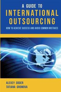 A Guide to International Outsourcing: How to Achieve Success and Avoid Common Mistakes