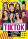 Tik Tok: 100% Unofficial The Guide to the Biggest Stars of Tik Tok
