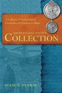 A Cabinet of Mathematical Curiosities at Teachers College: David Eugene Smith's Collection