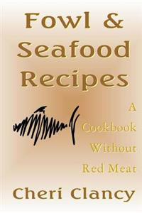Fowl & Seafood Recipes: A Cookbook That Avoids Red Meat