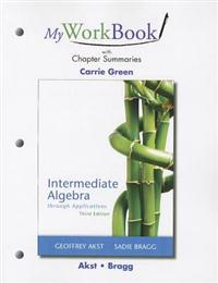 MyWorkBook with Chapter Summaries for Intermediate Algebra through Applications